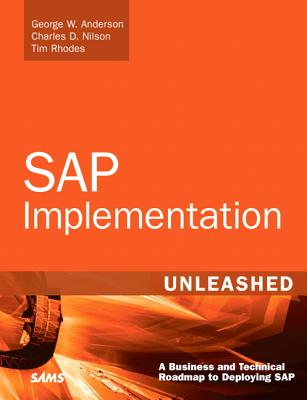 SAP Implementation Unleashed By Anderson, George W./ Nilson, Charles D./ Rhodes, Tim/ Kakade, Sachin/ Jenzer, Andreas