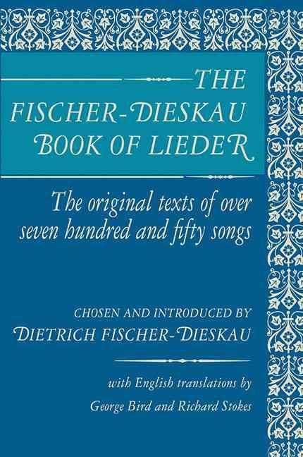 The Fischer-Dieskau Book of Lieder By Fischer-Dieskau, Dietrich (EDT)/ Fischer-Dieskau, Dietrich/ Bird, George (EDT)/ Stokes, Richard (EDT)